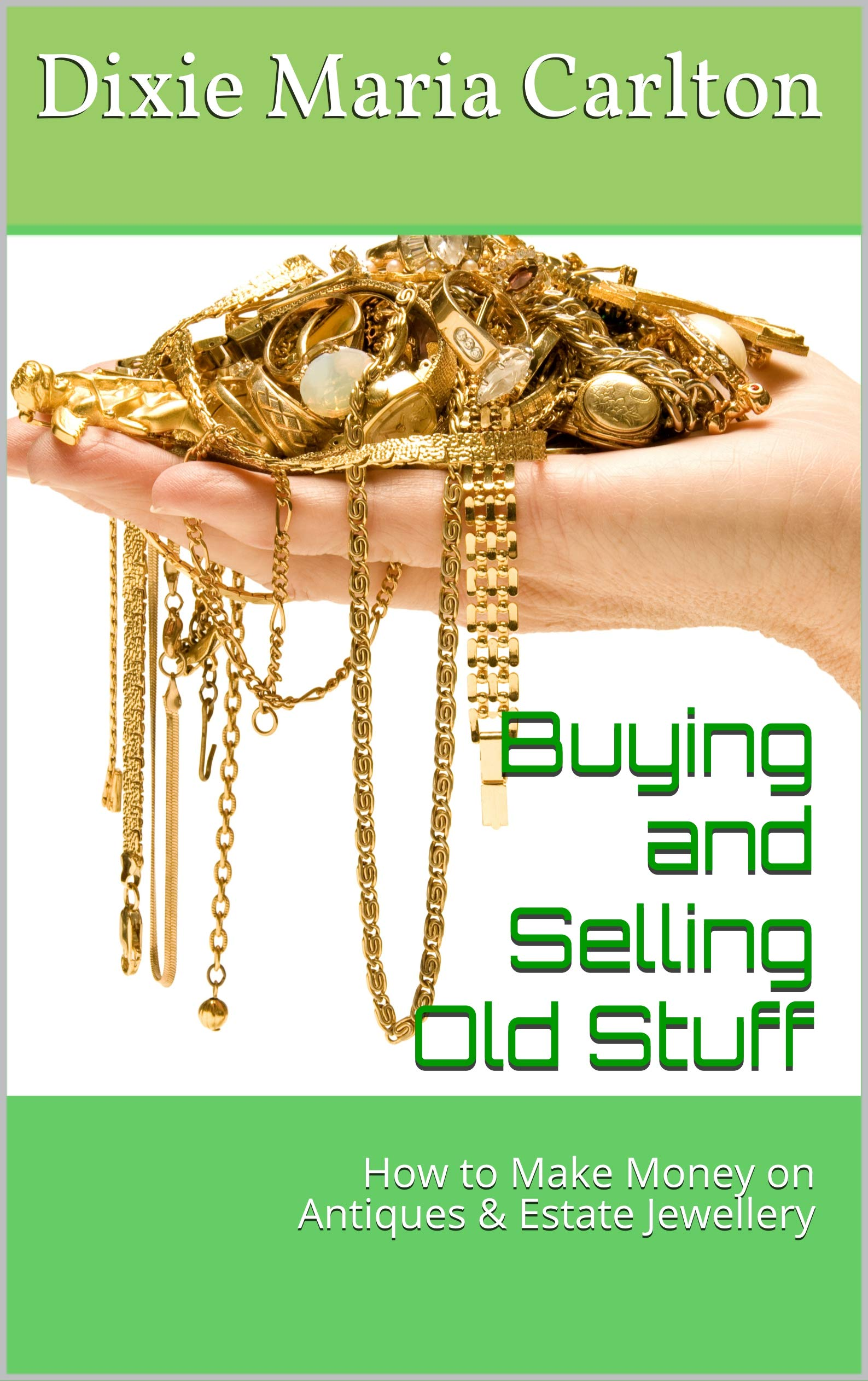 Buying And Selling Old Stuff  How To Make Money On Antiques And Estate Jewellery  English Edition