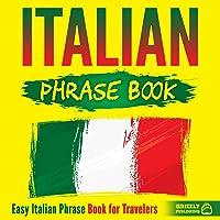 Italian Phrase Book: Easy Italian Phrase Book for Travelers