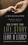 How to Write Your Life Story and Leave a Legacy: A Story Starter Guide & Workbook to Write your Autobiography and Memoir…