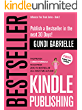 Kindle Bestseller Publishing: Publish a #1 Bestseller in the next 30 Days! - The Proven 4-Week Formula  to go from Zero to Bestseller as a first-time Author! (Influencer Fast Track Series Book 2)