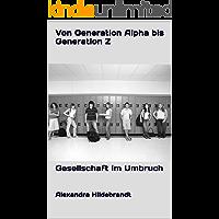 Von Generation Alpha bis Generation Z : Gesellschaft im Umbruch