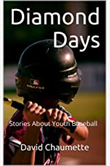 Diamond Days: Stories About Youth Baseball Kindle Edition
