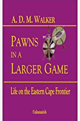 Pawns in a Larger Game: Life on the Eastern Cape Frontier Kindle Edition