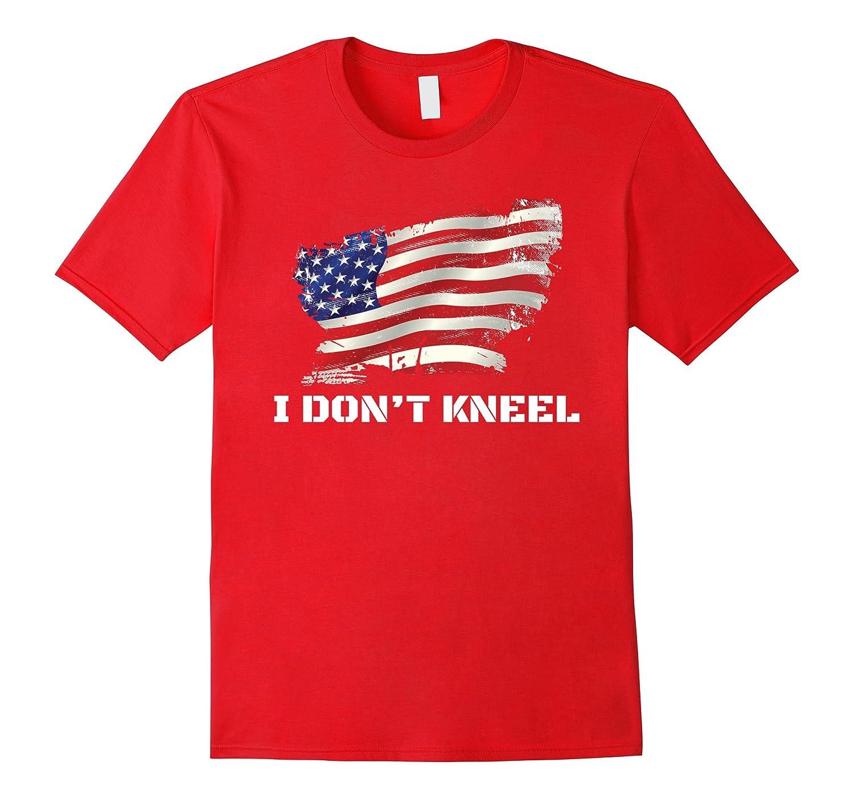 I Don't Kneel USA Flag T-Shirt Patriotic Stand For Anthem-FL