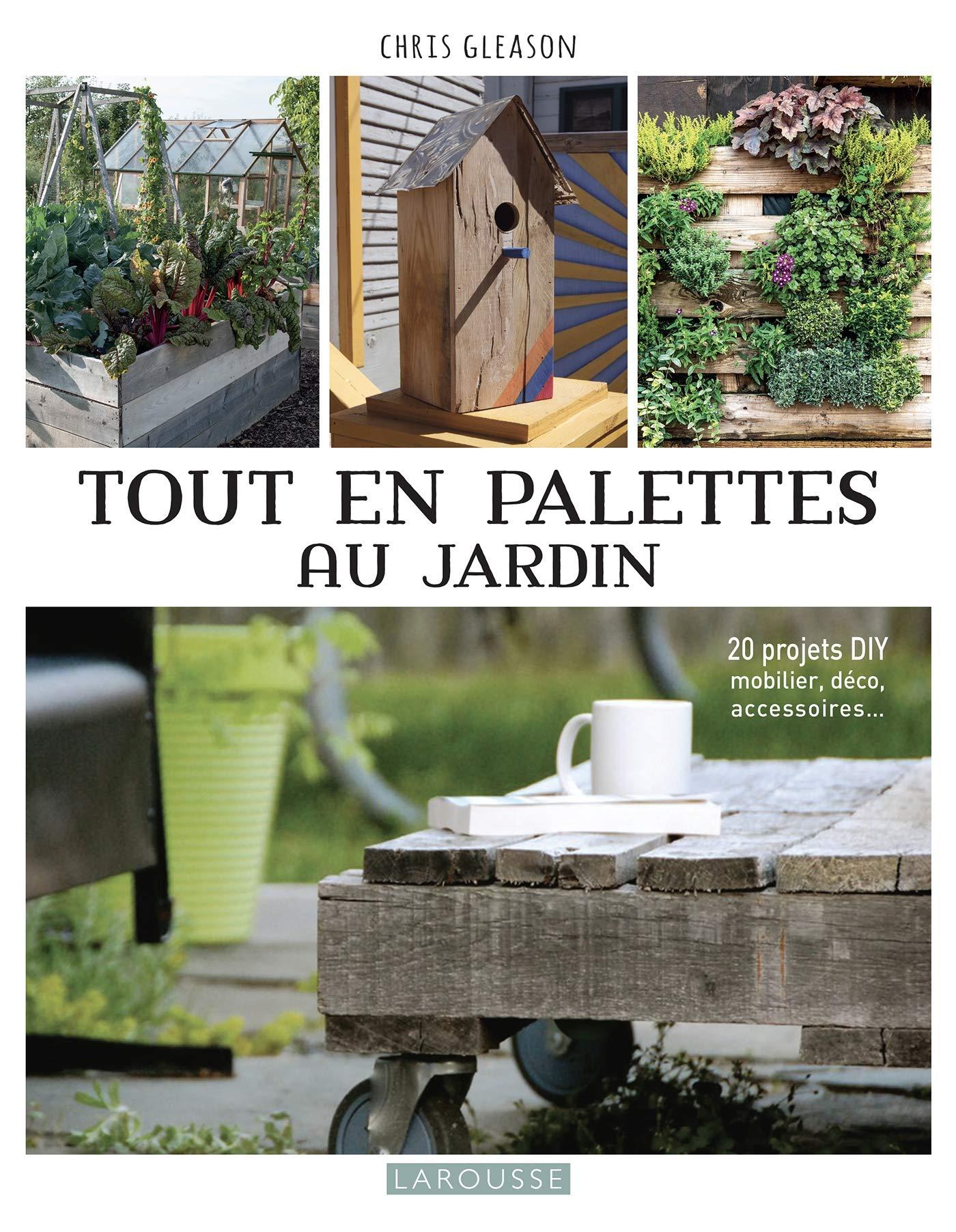 Tout en palettes au jardin Broché – 30 mai 2018 Chris Gleason Larousse 2035954312 Jardinage