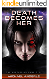 Death Becomes Her: ] (The Kurtherian Gambit Book 1)