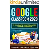 Google Classroom 2020: The Ultimate Guide to Master Google Classroom