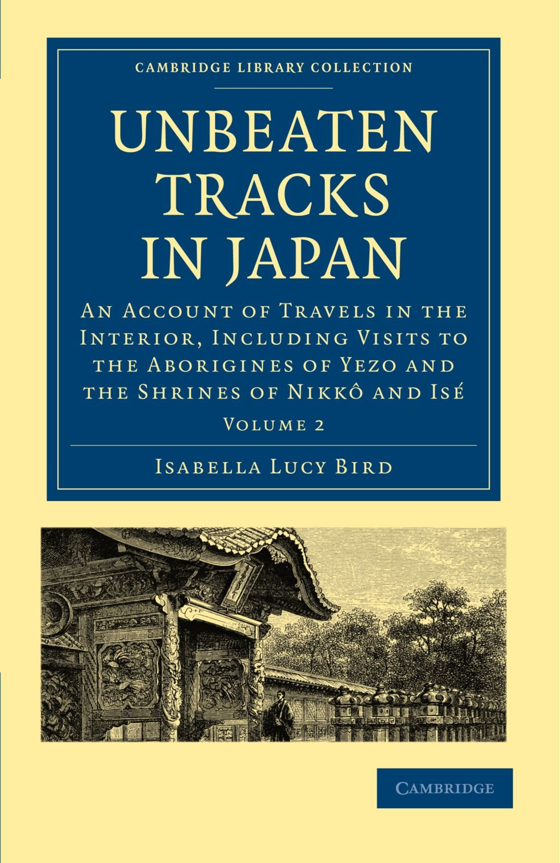 Unbeaten Tracks in Japan: An Account of Travels in the Interior, Including Visits to the Aborigines of Yezo and the Shrines of Nikkô and Isé ... Collection - Travel and Exploration in Asia) pdf epub