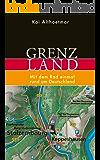 Grenzland: Mit dem Rad einmal rund um Deutschland (Kindle Single)