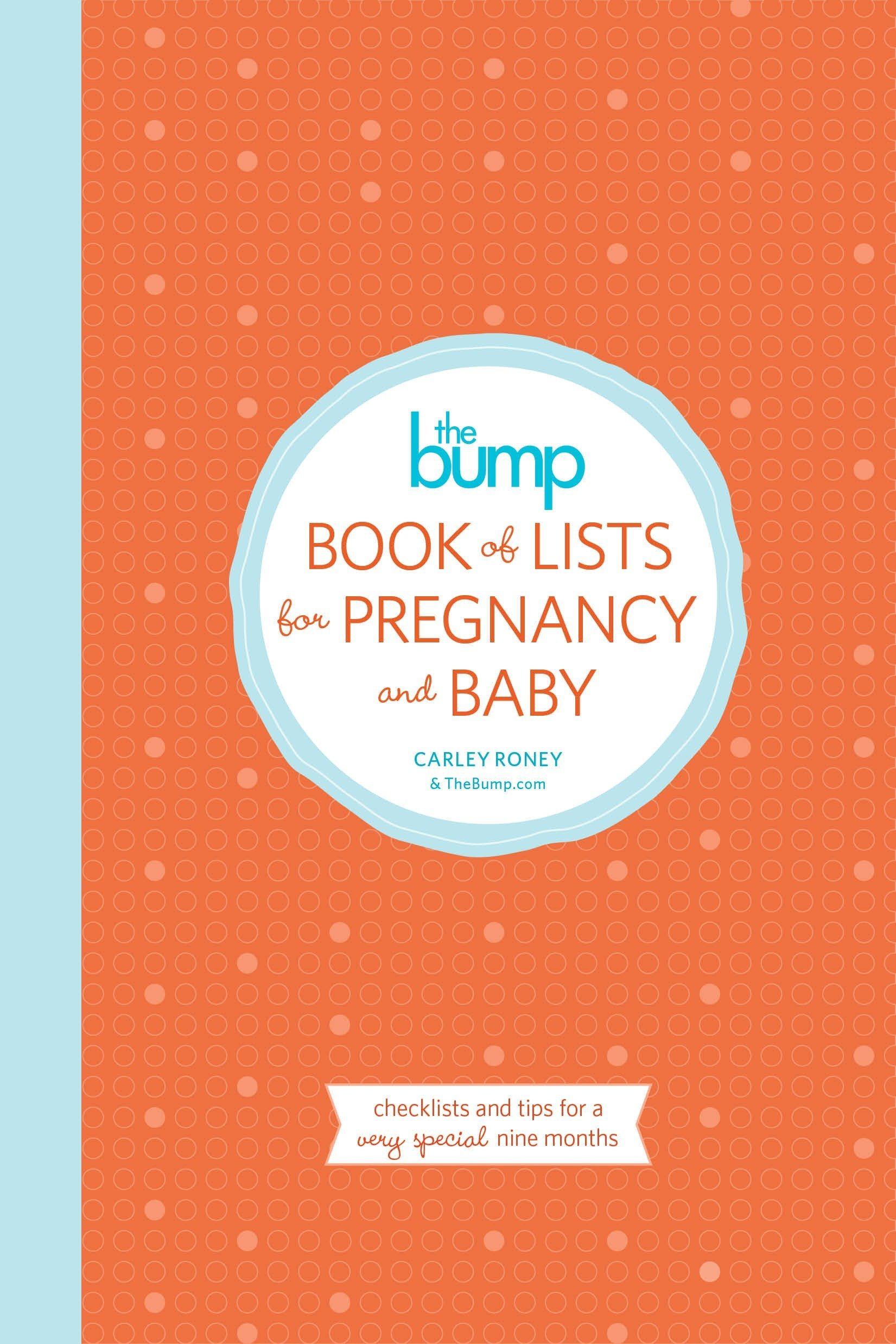 the bump book of lists for pregnancy and baby checklists and tips for a very special nine months carley roney the editors of thebumpcom 9780804185745