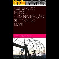 CULTURA DO MEDO E CRIMINALIZAÇÃO SELETIVA NO BRASIL