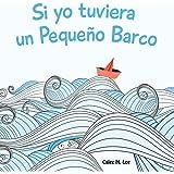 Si yo tuviera un Pequeno Barco (Xist Kids Spanish Books) (Spanish Edition)