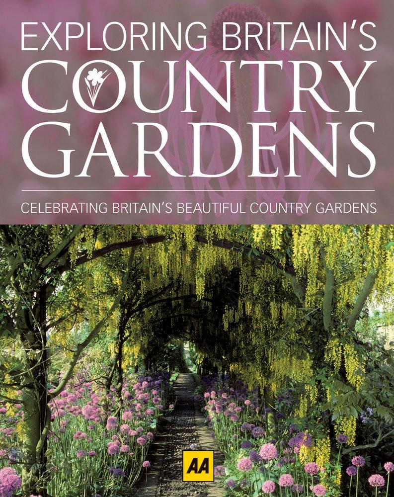 Exploring Britain's Country Gardens: Celebrating Britain's Beautiful Country Gardens