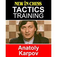 Tactics Training – Anatoly Karpov: How to improve your Chess with Anatoly Karpov and become a Chess Tactics Master (English Edition)