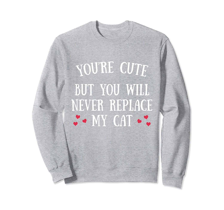 You Will Never Replace My Cat Sweatshirt-AZP