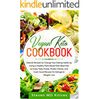 Vegan Keto Cookbook: Natural Recipes to Change Your Eating Habits by Using a Healthy Plant Based Diet Meal Plan to Enjoy…