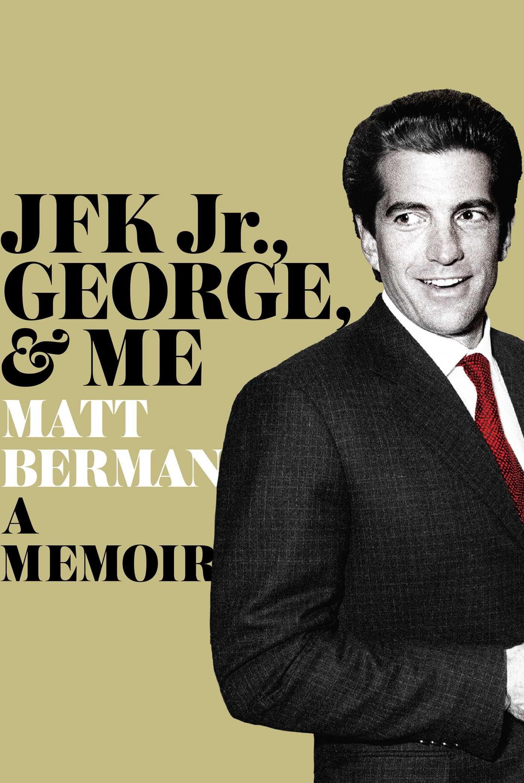 Download JFK Jr., George, & Me: A Memoir ebook