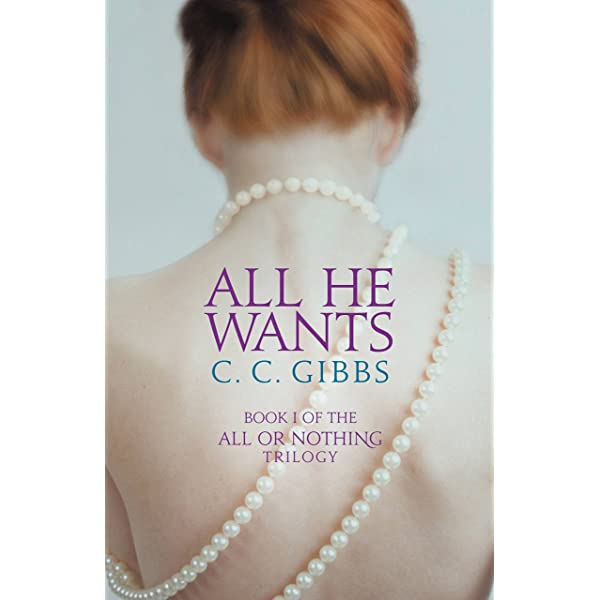 All He Wants All Or Nothing Book 1 Kindle Edition By Gibbs C C Literature Fiction Kindle Ebooks Amazon Com