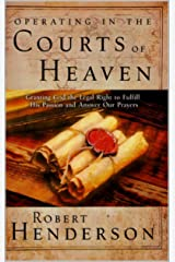 Operating In The Courts Of Heaven: Granting God the Legal Right to Fulfill His Passion and Answer Our Prayers Kindle Edition