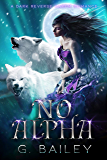 No Alpha: A Dark Reverse Harem Romance (The Alpha Brothers Book 1) (English Edition)