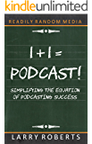 1+1 = Podcast!: Simplifying the Equation of Podcasting Success