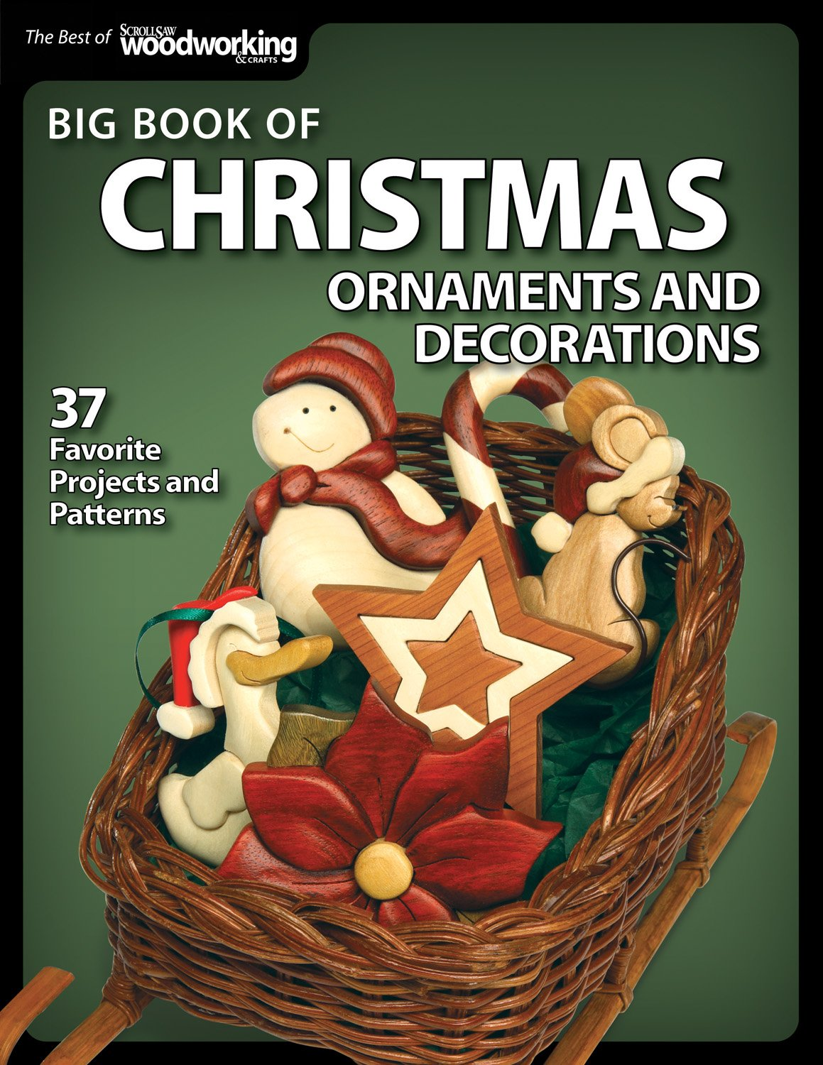 Big Book of Christmas Ornaments and Decorations: 38 Favorite Projects and Patterns (Best of Scroll Saw Woodworking & Crafts)