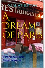A Dream of Paris: A Personal Paris Travel Memoir (Travels in France Book 3) Kindle Edition