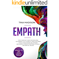 Empath: The #1 Made Easy Guide for Developing The Powerful Gift of Empathy. Grow Your Sense Of Self, Evade Draining Relationship and Achieve a Complete ... Lot for Highly Sensitive Person at Work)