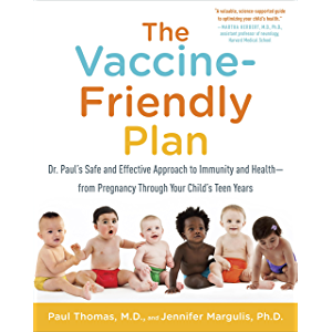 The Vaccine-Friendly Plan: Dr. Paul's Safe and Effective Approach to Immunity and Health-from Pregnancy Through Your…