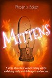 Mittens: A story about two women falling in love and doing really weird things to each other. (English Edition)