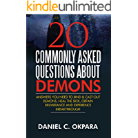 20 Commonly Asked Questions About Demons: Answers You Need to Bind and Cast Out Demons, Heal the Sick, and Experience Breakthrough