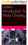Ladies Introduction To Male Chastity