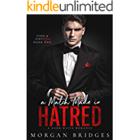 A Match Made in Hatred: A Dark Enemies to Lovers, Arranged Marriage Mafia Romance (Dark & Dirty Vows Book 1)