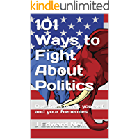 101 Ways to Fight About Politics: Questions to ask Yourself and your Frenemies (Coffee Table Philosophy Book 15)