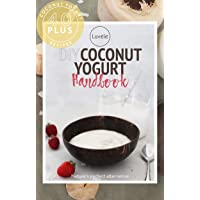 The Luvele DIY Coconut Yogurt Recipes: Over 40 sensational coconut yogurt recipes