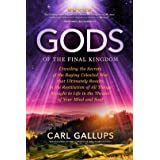 Gods of the Final Kingdom: Unveiling the Secrets of the Raging Celestial War that Ultimately Results in the Restitution of Al
