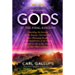 Gods of the Final Kingdom: Unveiling the Secrets of the Raging Celestial War that Ultimately Results in the Restitution of All Things Brought to Life in the Theater of Your Mind and Soul