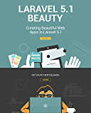 Laravel 5.1 Beauty: Creating Beautiful Web Apps in Laravel 5.1