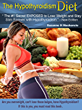 """The Hypothyroidism Diet - The #1 Secret Revealed to Lose Weight and Stay Slim Forever with Hypothyroidism"""" - New Edition"""