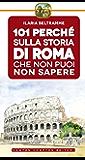 101 perché sulla storia di Roma che non puoi non sapere (eNewton Manuali e Guide)
