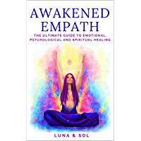 Awakened Empath: The Ultimate Guide to Emotional, Psychological