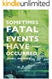 Sometimes Fatal Events Have Occurred: a novel