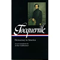 Alexis de Tocqueville: Democracy in America (Loa #147): A New Translation by Arthur Goldhammer