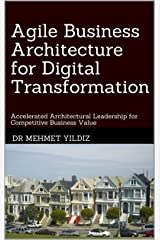 Agile Business Architecture for Digital Transformation: Architectural Leadership for Competitive Business Value Kindle Edition