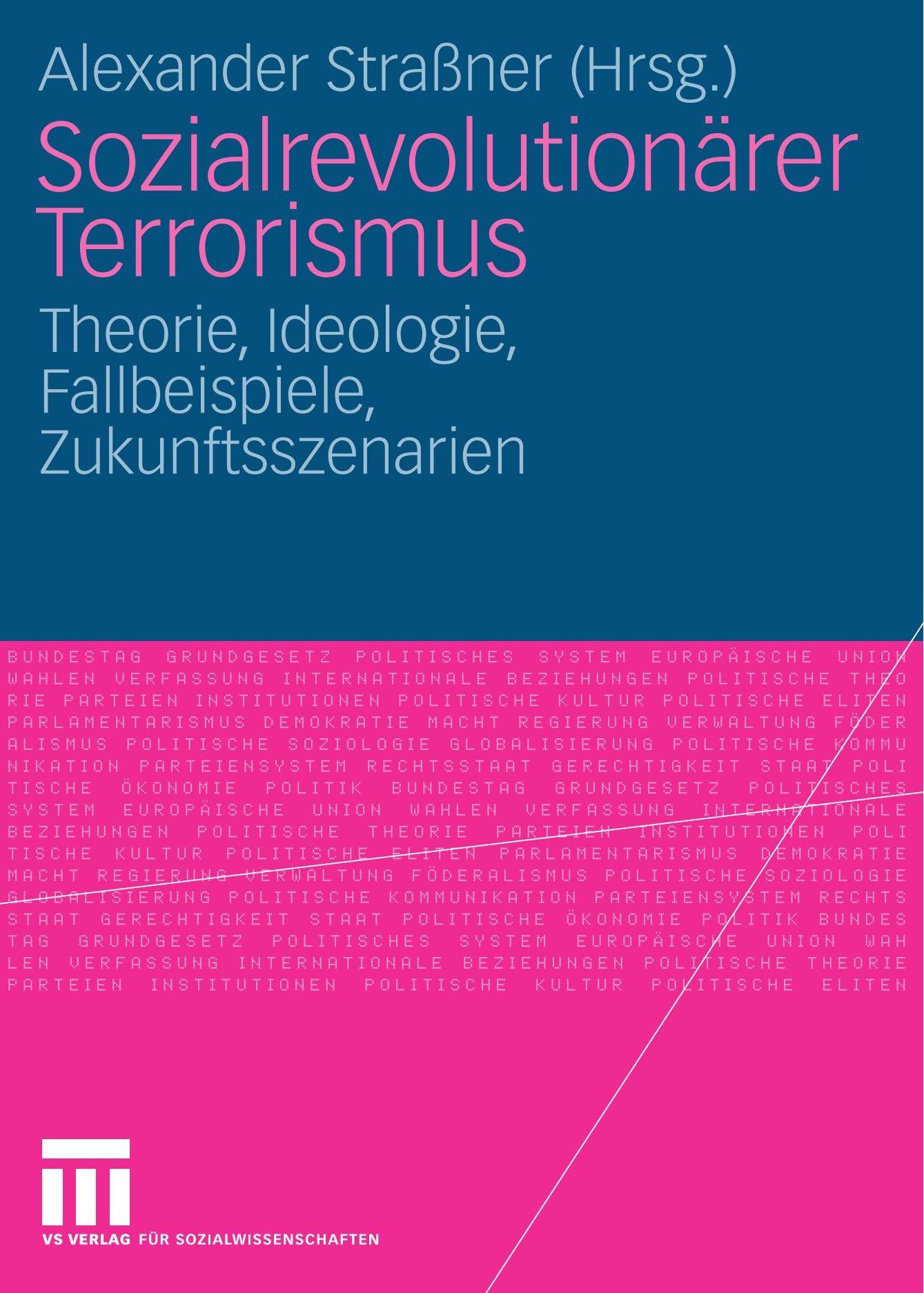 Sozialrevolutionärer Terrorismus: Theorie, Ideologie, Fallbeispiele, Zukunftsszenarien (German Edition)