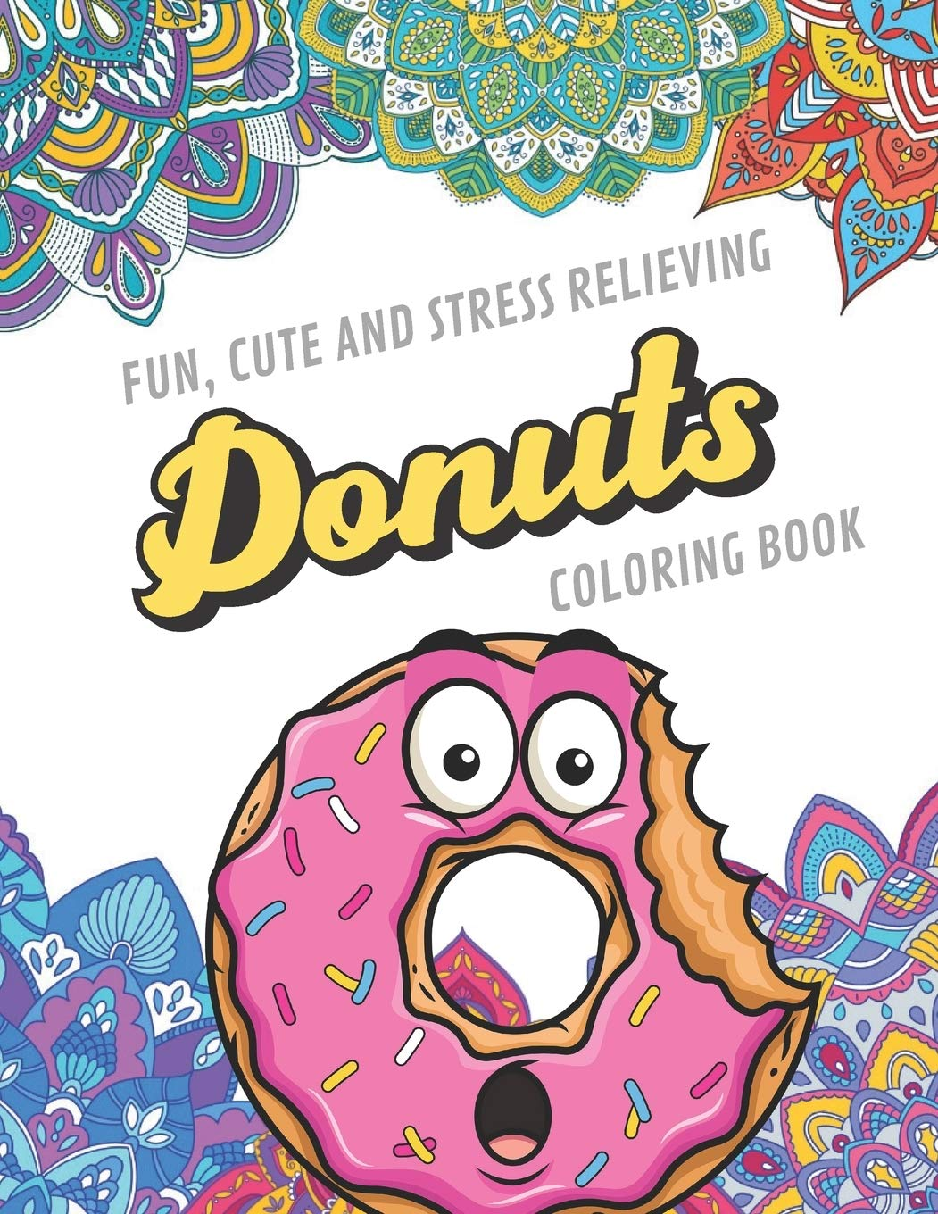 Fun Cute And Stress Relieving Donuts Coloring Book Find Relaxation And Mindfulness With Stress Relieving Color Pages Made Of Beautiful Black And Perfect Gag Gift Birthday Present Or Holidays Publishing Originalcoloringpages