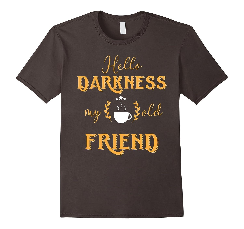 Hello Darkness My Old Friend, Coffee Lover Tshirt
