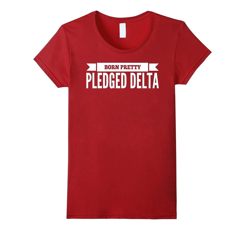 Womens Born Pretty Pledged Delta Sigma Proud Theta T-Shirt-FL