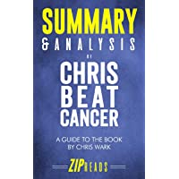 Summary & Analysis of Chris Beat Cancer: A Comprehensive Plan for Healing Naturally - A Guide to the Book by Chris Wark