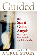 Guided: Her Spirit Guide Angels Were Her Best Friends and Life Coaches Kindle Edition